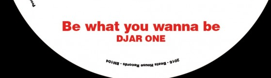 Djar One - Be What You Wanna Be / Soul Party Tune